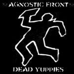 """I Wanna Know""- Agnostic Front."